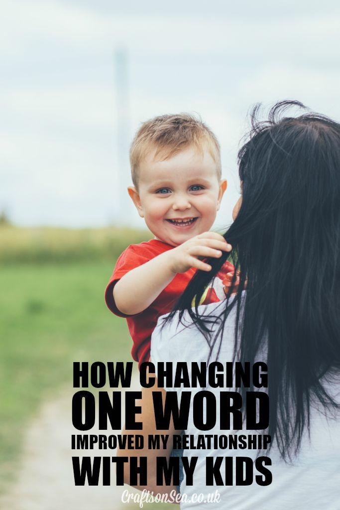 how changing one word improved my relationship with my kids